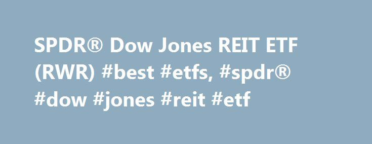 SPDR® Dow Jones REIT ETF (RWR) #best #etfs, #spdr® #dow #jones #reit #etf http://aurora.remmont.com/spdr-dow-jones-reit-etf-rwr-best-etfs-spdr-dow-jones-reit-etf/  # SPDR® Dow Jones REIT ETF RWR About SPDR® Dow Jones REIT ETF The investment seeks to provide investment results that, before fees and expenses, correspond generally to the total return performance of the Dow Jones U.S. Select REIT Index. The fund generally invests substantially all, but at least 80%, of its total assets in the…