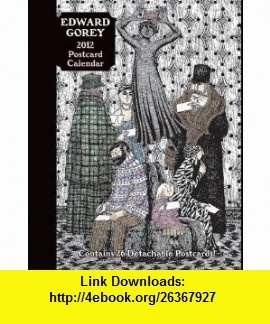 Edward Gorey 2012 Postcard Calendar (9780764957000) Edward Gorey , ISBN-10: 0764957007  , ISBN-13: 978-0764957000 ,  , tutorials , pdf , ebook , torrent , downloads , rapidshare , filesonic , hotfile , megaupload , fileserve