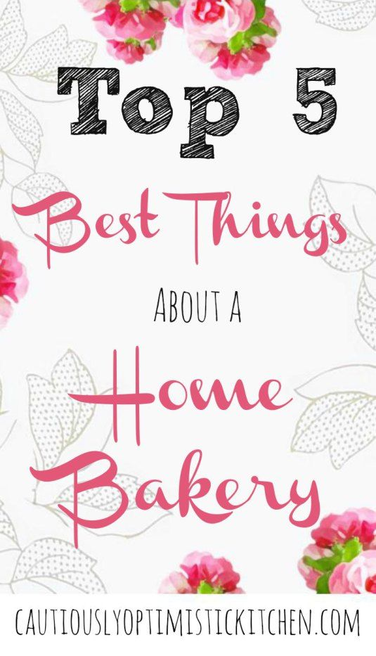 Best things about a home bakery! Why a home bakery may be the best choice for you. cautiuoslyoptimistickitchen.com