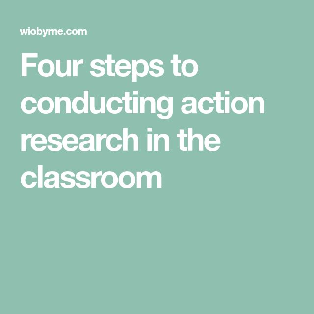Four steps to conducting action research in the classroom