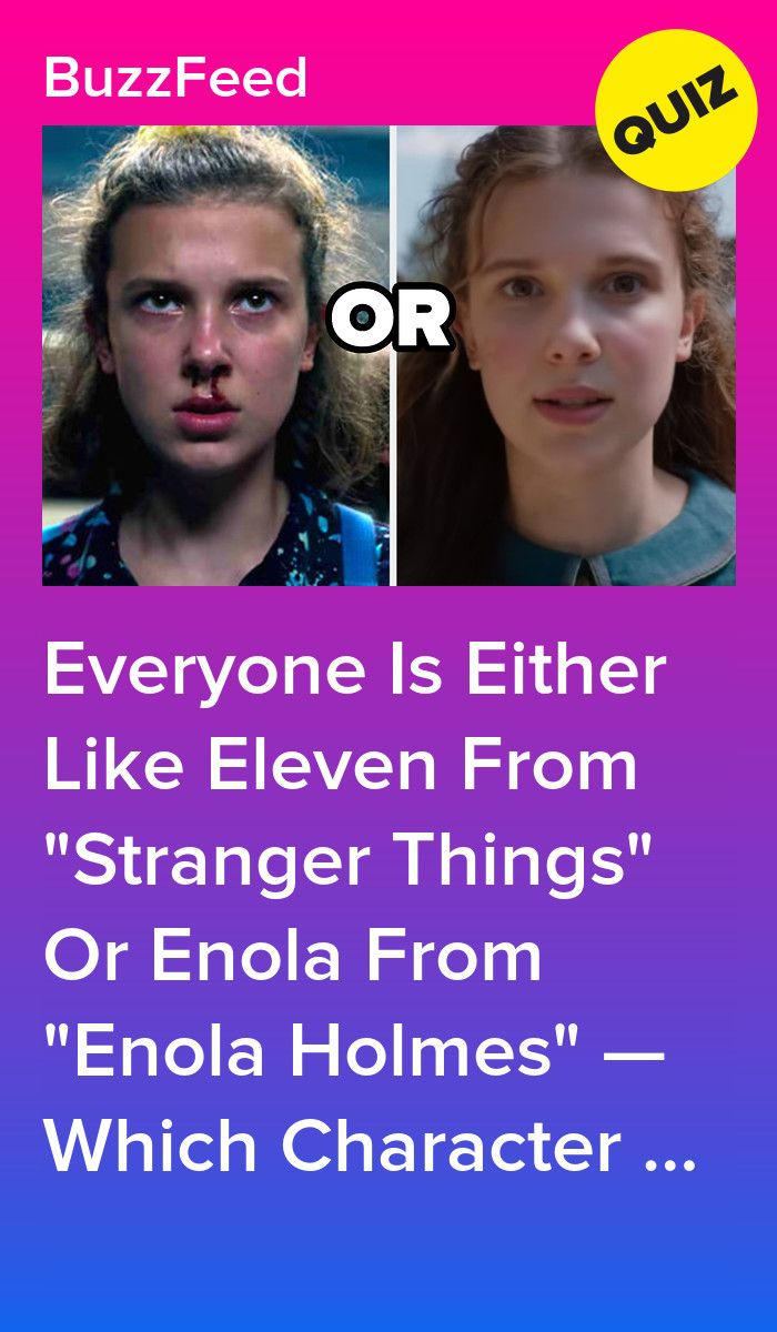 Are You More Like Enola From Enola Holmes Or Eleven From Stranger Things Enola Holmes Stranger Things Quiz Enola