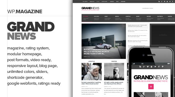 GrandNews is new responsive theme for magzines with modular and flexible homepage and build-in rating system. GrandNews is built for heavy-content websites, but it is suitable for all bloggers!  This theme comes with many cool features as slider and carousel widgets, modular featured sections and flexible layout and possibility to manage color schemes, responsivity settings.  There are also 50+ advanced shortcodes with Shortcode Generator support, support for post formats and much more!