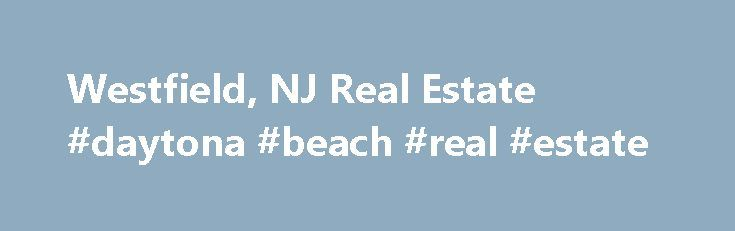 Westfield, NJ Real Estate #daytona #beach #real #estate http://real-estate.remmont.com/westfield-nj-real-estate-daytona-beach-real-estate/  #westfield nj real estate # Westfield Real Estate Listings & Rental Properties in New Jersey Looking to buy a home or rent an apartment? Whether you are looking for homes for sale, new homes, apartments finder, guides and rentals, foreclosures or apartment communities for rent, find all Westfield real estate for sale or rent in… Read More »The post…