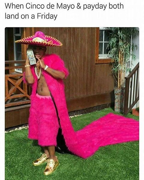 When Cinco De Mayo weekend and payday weekend meet! . . ___________________ . www.TVsmackTalk.com ___________________ . #celebstyle #celebritystyle #celebrityfashion #celebrity #celebrityphotos  #celebs #celebritygossip #candidphotos #tvsmackcandids #famous #famouspeople  #famousphotos #celebstyle . #cincodemayo #mexicanholiday #may5th #meme #funny #swag #pimp #humours #cincodemayohumor #justjokes http://tipsrazzi.com/ipost/1508605486365159219/?code=BTvpLJpAC8z