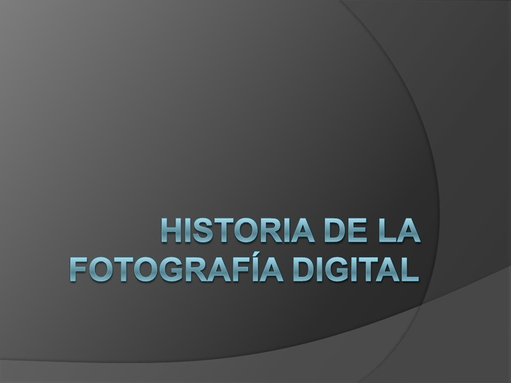 historia-de-la-fotografia-digital by Vladimir via Slideshare