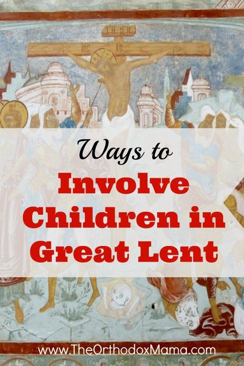 Great Lent can be a powerful time of spiritual growth.  Discover practical ways to involve your children in Great Lent.