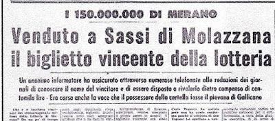 Per risollevare le misere vite di noi comuni mortali:c'erano le lotterie di stato, che con le loro uscite cadenzavano il tempo e le nostre speranze . Per esempio per le festività natalizie era il turno della lotteria Italia, e quando giungeva settembre era il turno del Gran Premio di Merano e di questa lotteria se ne ricorderanno bene tutti garfagnini  di quando la Dea bendata nel 1964 si fermò a Sassi, portando nel piccolo paese garfagnino il primo premio di 150 milioni di lire