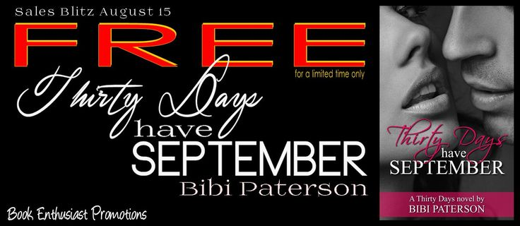 nice Thirty Days Have September by Bibi Paterson #SalesBlitz #FreeBook @BibiPaterson Book Title: Thirty Days Have September Author: Bibi Paterson Genre: Erotic Romance Release Date: November 2013 Hosted by: Book Enthusiast Promot... Debrahttp://bookenthusiastpromotions.com/thirty-days-have-september-by-bibi-paterson-salesblitz-freebook-bibipaterson/ , #BibiPaterson #FreeBook #SalesBlitz #ThirtyDaysHaveSeptember thirtydayshaveseptember