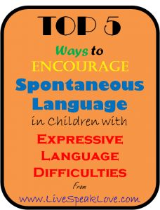 Top 5 Ways to Encourage Spontaneous Language in Children with Expressive Language Difficulties - practical ideas and free downloads from SLP at www.livespeaklove.com