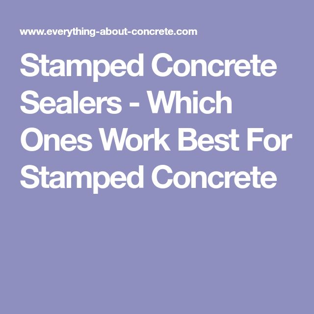 Stamped Concrete Sealers - Which Ones Work Best For Stamped Concrete