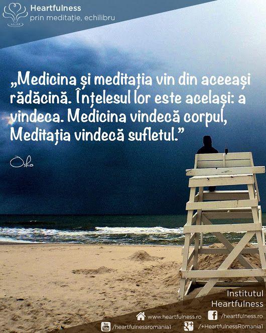 Medicina și meditația vin din aceeași rădăcină. Înțelesul lor este același: a vindeca. Medicina vindecă corpul, Meditația vindecă sufletul. ~ Osho www.heartfulness.ro #cunoaste_cu_inima #meditatia_heartfulness #hfnro Meditatia Heartfulness Romania