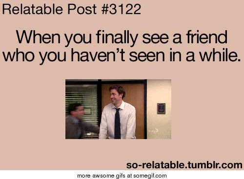 finally seeing you | When you finally see a friend