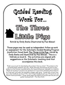 """These activities go along with """"The Three Little Pigs"""" retold by Emily Banks and illustrated by Paul Meisel - a folk tale from the Scholastic Guided Reading Program (nonfiction focus) on guided reading level G. Worksheets include: *Vocabulary *Foundational skills (grammar) *Comprehension questions *Writing"""