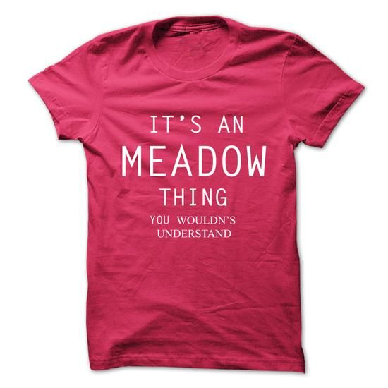 Its An MEADOW Thing.You Wouldns Understand - #gift for girlfriend #gift packaging. BEST BUY => https://www.sunfrog.com/No-Category/Its-An-MEADOW-ThingYou-Wouldns-Understand.html?68278