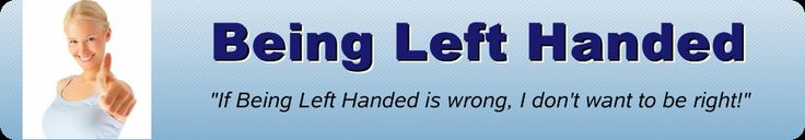 OK - so I'm left handed.  How about you.  Just a fun site for left handers!