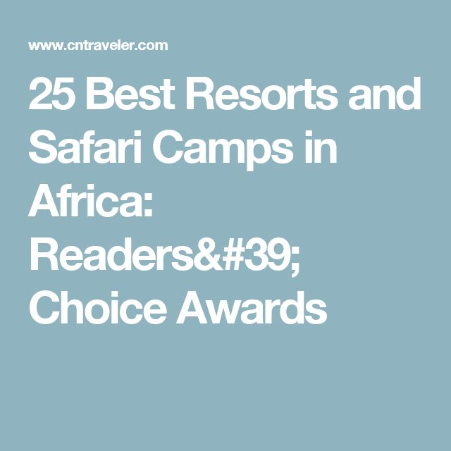 25 Best Resorts and Safari Camps in Africa: Readers' Choice Awards