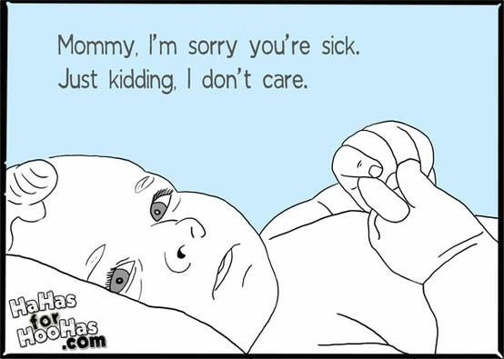 lol: Sick Day, Funny Woman, Be A Mom, Funny Quotes, So True, Ecards, E Cards, True Stories, Baby Talk