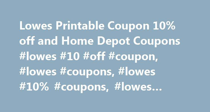Lowes Printable Coupon 10% off and Home Depot Coupons #lowes #10 #off #coupon, #lowes #coupons, #lowes #10% #coupons, #lowes #promo #code http://south-carolina.nef2.com/lowes-printable-coupon-10-off-and-home-depot-coupons-lowes-10-off-coupon-lowes-coupons-lowes-10-coupons-lowes-promo-code/  # LOWES 10% OFF COUPON HOME DEPOT COUPON Gives You Access to INSTANT and PRINTABLE Lowes 10% Off Coupon, Lowes $10 Off $50 Project Starter Coupon & Home Depot 10% off Coupon Which Is Best For Store Use…