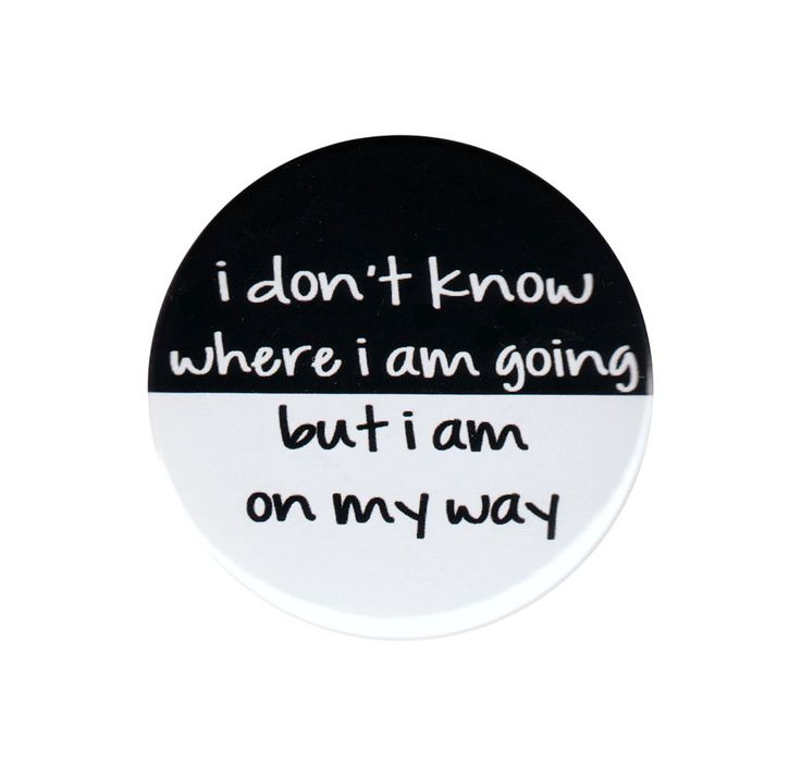 #fxperu #actitudfx I Don t Know Where I Am Going But I m On My Way Pinback Button Badge Pin 44mm