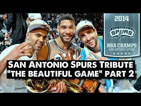 San Antonio Spurs Tribute - The Beautiful Game (PART 2) NBA FINALS - YouTube