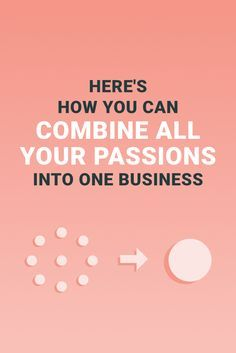How to Combine Multiple Passions into One Business