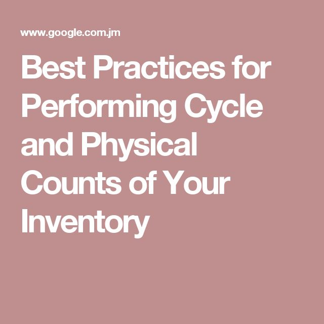 Best Practices for Performing Cycle and Physical Counts of Your Inventory