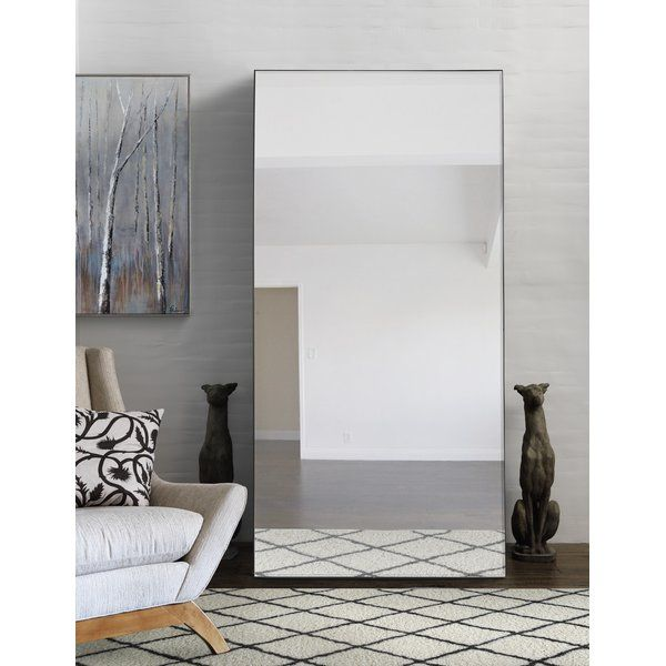 The Understated Design Of This Full Length Wall Mirror Exudes Classic Cool The Thin Profile Of The Chic Living Room Full Length Floor Mirror Mirror Wall Decor