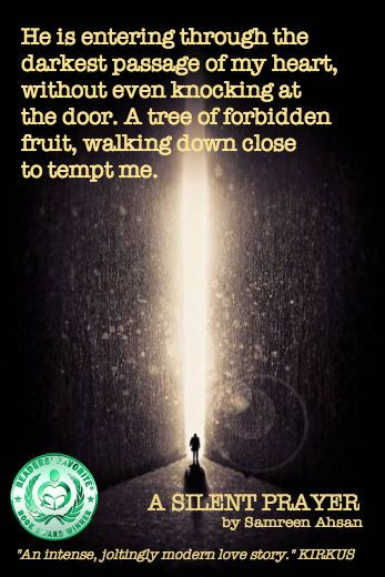 He is entering through the darkest passage of my heart, without even knocking at the door. A tree of forbidden fruit, walking down close to tempt me.