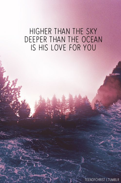 Higher than the sky, deeper than the ocean...is His love for you.