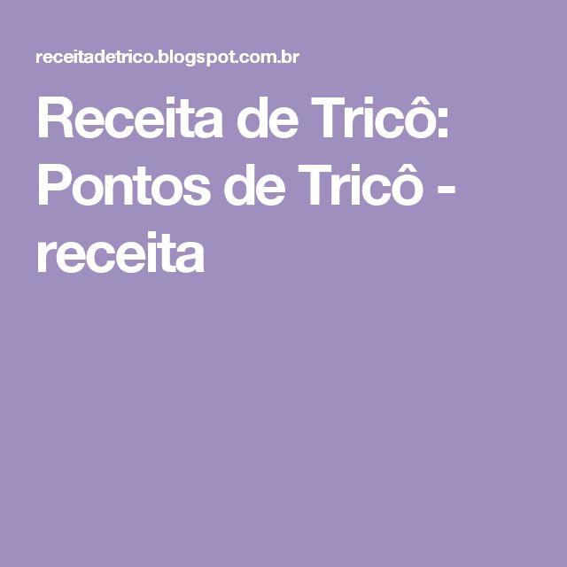 Receita de Tricô: Pontos de Tricô - receita…