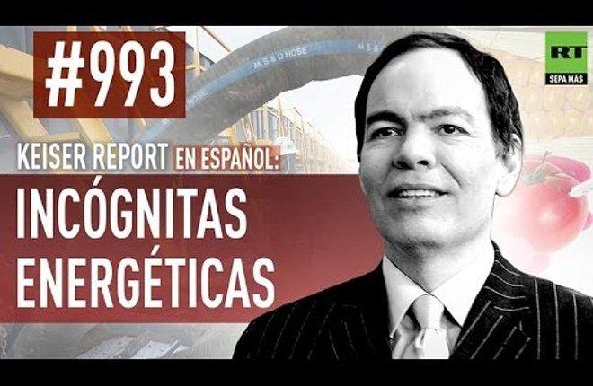 Keiser Report en Español: E993 – Incógnitas energéticas (Vídeo)