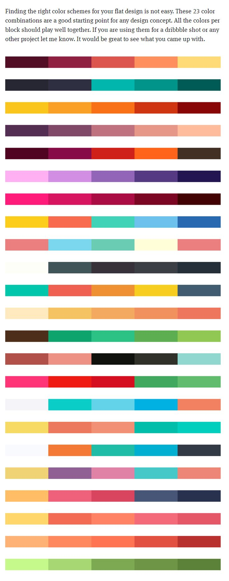 23 color schemes as an inspiration or starting point for your Flat-UI design - Autumn Edition.   Finding the right color schemes for your flat design is not easy. These 23 color combinations are a good starting point for any design concept. All the colors per block should play well together.