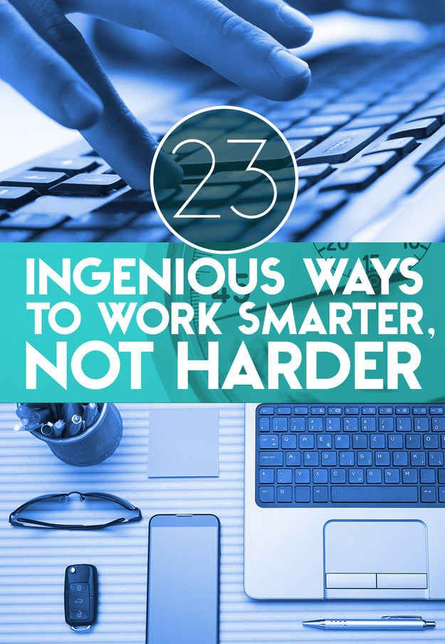 23 Ingenious Ways To Work Smarter, Not Harder.   Useful for college/university students!