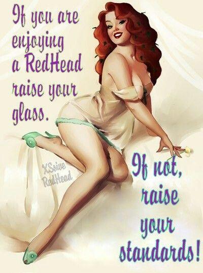 If you're not enjoying a redhead, raise your standards....HAHAHAHAHA!