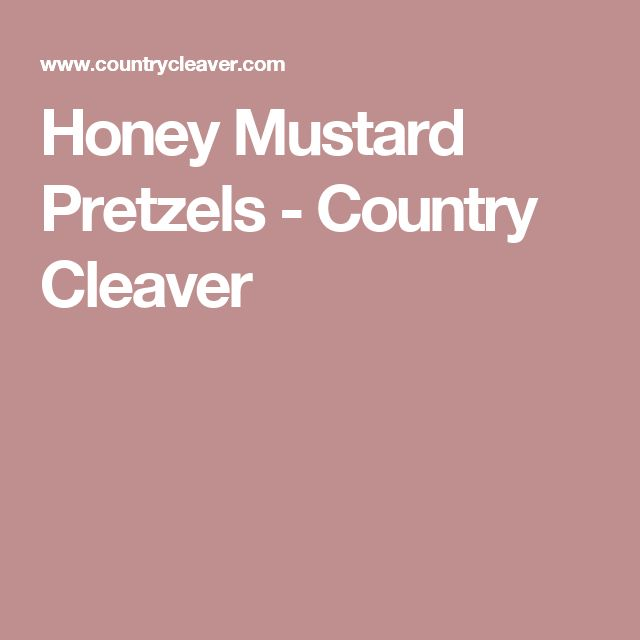 Honey Mustard Pretzels - Country Cleaver