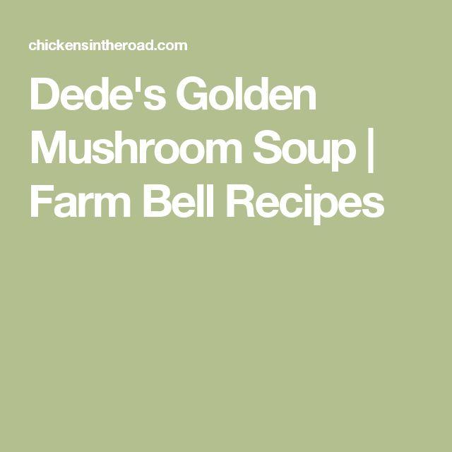 Dede's Golden Mushroom Soup | Farm Bell Recipes