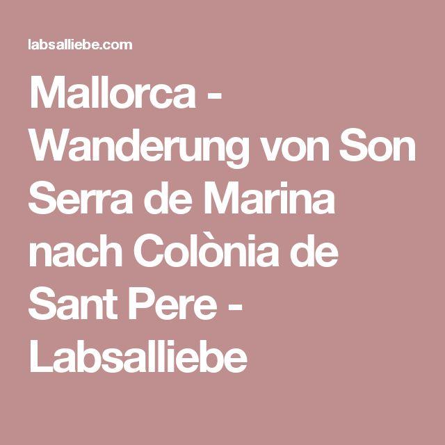 Mallorca - Wanderung von Son Serra de Marina nach Colònia de Sant Pere - Labsalliebe