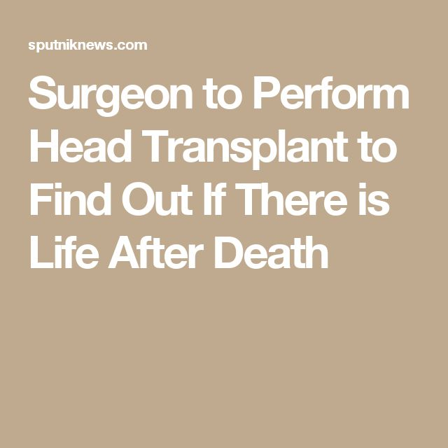 Surgeon to Perform Head Transplant to Find Out If There is Life After Death