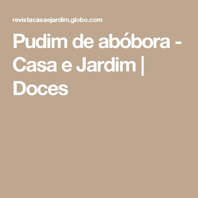 Pudim de abóbora - Casa e Jardim   Doces