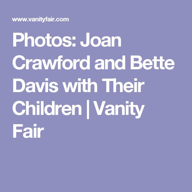 Photos: Joan Crawford and Bette Davis with Their Children | Vanity Fair