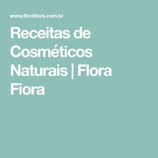 Receitas de Cosméticos Naturais | Flora Fiora