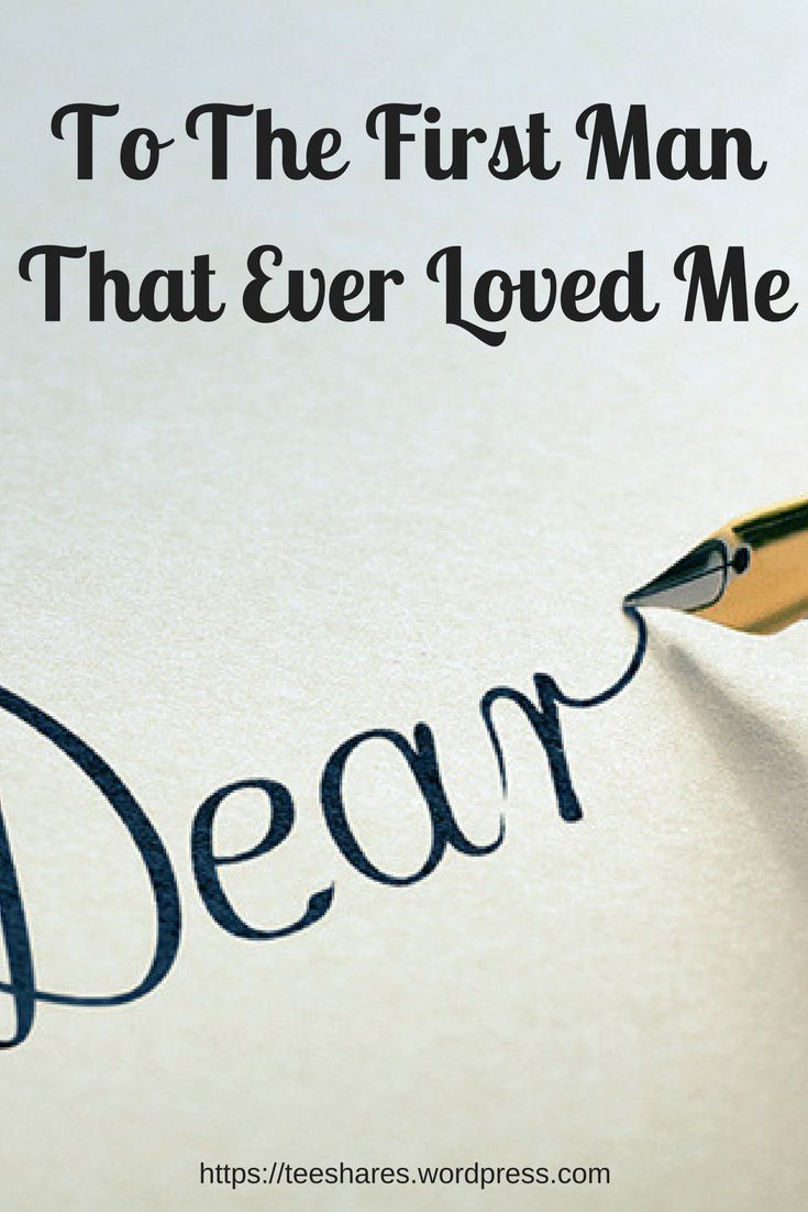 Letter to the first man that ever loved me