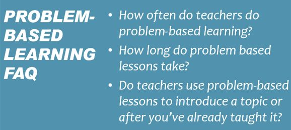 Problem-Based Learning Frequently Asked Questions - Answers to questions including: How long does it take to do a problem-based lesson? How often do you do problem-based learning? Do you use a problem-based lesson to begin a unit or after you've already taught them everything they need to know? How is problem-based learning graded? How long does it take to create a problem-based lesson?