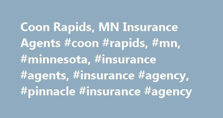 Coon Rapids, MN Insurance Agents #coon #rapids, #mn, #minnesota, #insurance #agents, #insurance #agency, #pinnacle #insurance #agency http://ghana.nef2.com/coon-rapids-mn-insurance-agents-coon-rapids-mn-minnesota-insurance-agents-insurance-agency-pinnacle-insurance-agency/  # Taking measures to protect your house and vehicle is an important part of maintaining peace of mind when you are on the road or have invited guests into your home. The challenge is finding the right policy to address…