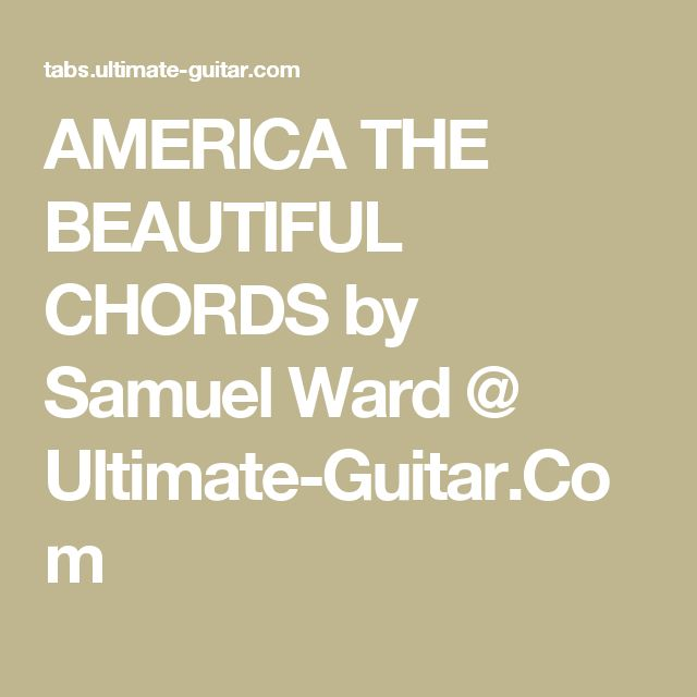 AMERICA THE BEAUTIFUL CHORDS by Samuel Ward @ Ultimate-Guitar.Com