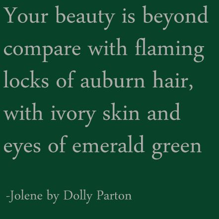 Love this song... #redhead #redhair #dollyparton #jolene #lyrics #quotes  #beauty