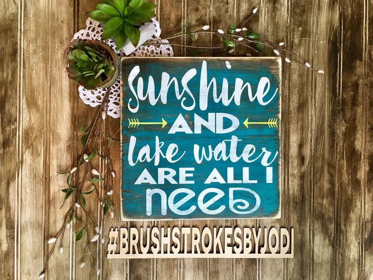 A personal favorite from my Etsy shop https://www.etsy.com/ca/listing/534555145/sunshine-and-lake-water-rustic-wood-sign