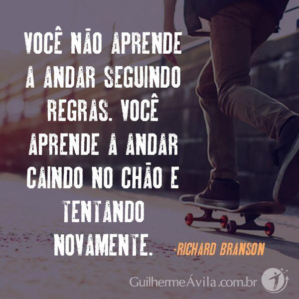 Você não aprende a andar seguindo regras. Você aprende a andar caindo no chão e tentando novamente.