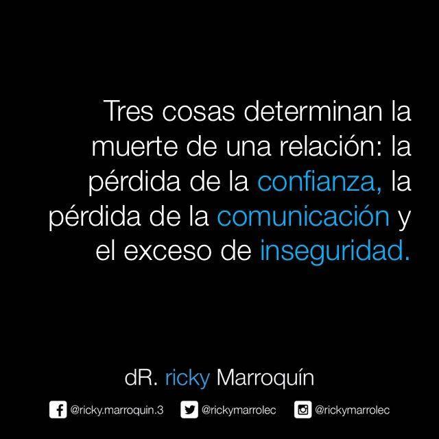 Ricky Marroquin - Tres Cosas Determinan la muerte de Una Relación, La Falta de Confianza, La pérdida de La Comunicación y El Exceso de inseguridad.