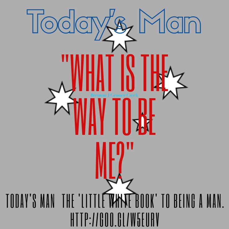 """Today's Future® """"What is the way to be me?"""" Today's MAN  the 'Little White Book' to being a man.  Http://goo.gl/w5EurV #mindfulness #men #manhood #free #midelagedmen #gaymen #possible #hashtag  #access #focus #enhance #fourthallready #mate #empower #create #purge #tweentysomething #experience #sovereignty #Authenticity #selfhelp #mothers #choice #thriving #dna #masculineenergy #books #author #Change"""